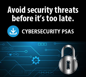 Avoid security threats before it's too late. Download Cybersecurity PSAs